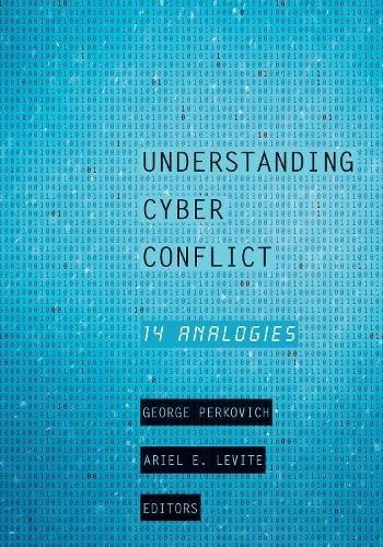 Understanding Cyber Conflict: 14 Analogies